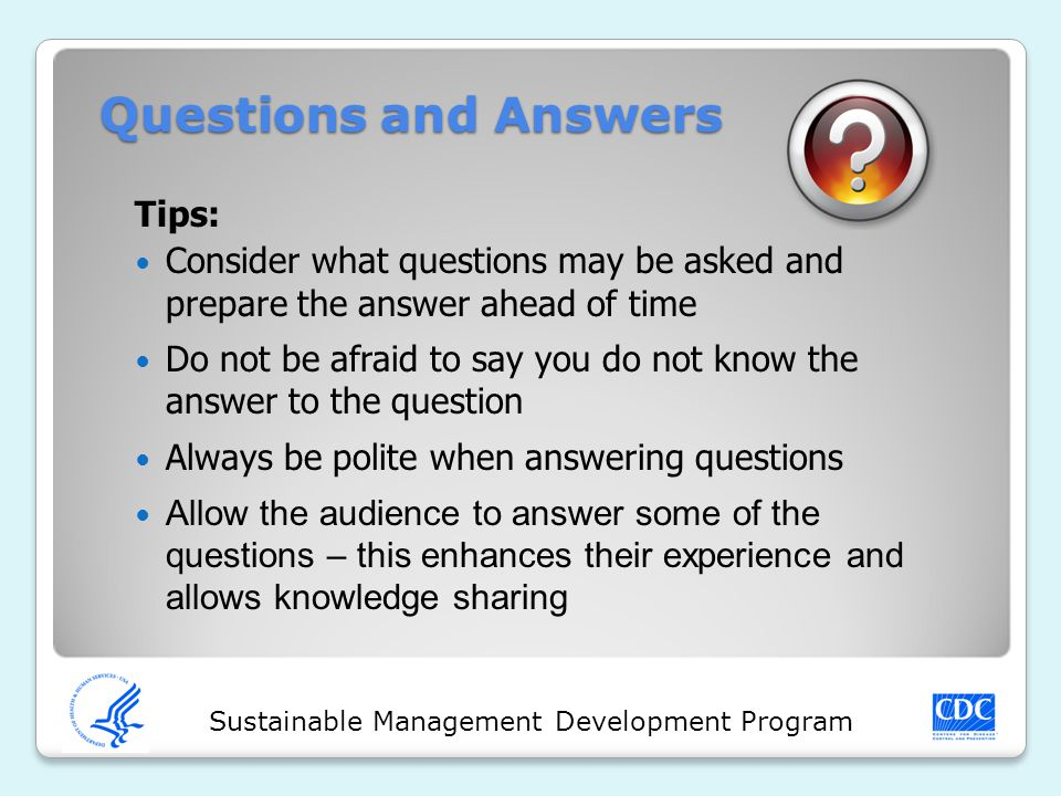 Sustainable Management Development Program Tips: Consider what questions may be asked and prepare the answer ahead of time Do not be afraid to say you