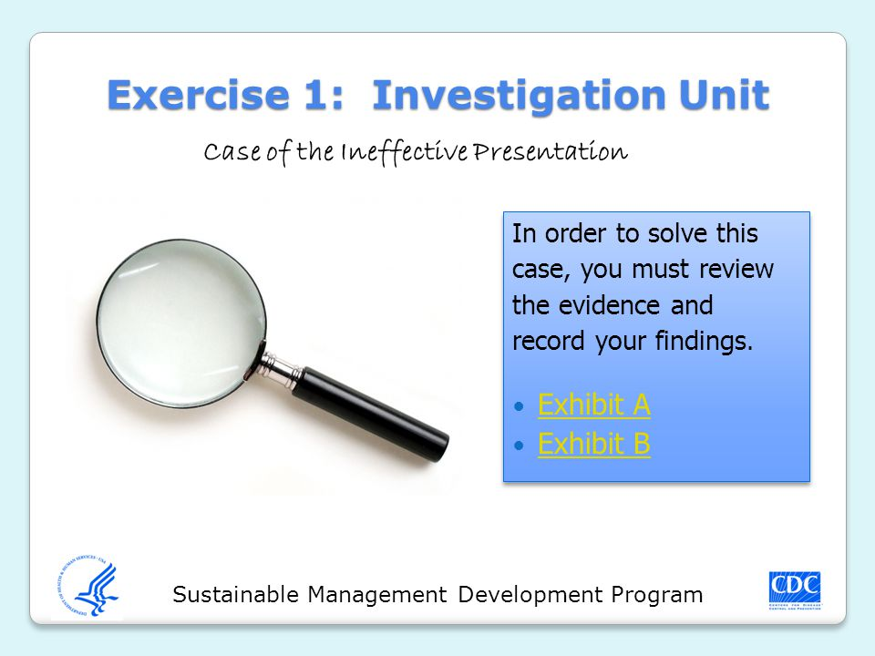 Sustainable Management Development Program Exercise 1: Investigation Unit In order to solve this case, you must review the evidence and record your fi