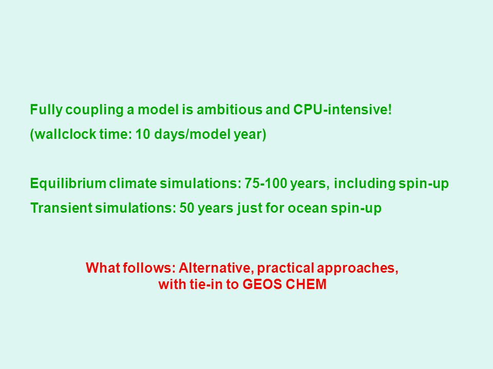 What follows: Alternative, practical approaches, with tie-in to GEOS CHEM Fully coupling a model is ambitious and CPU-intensive.