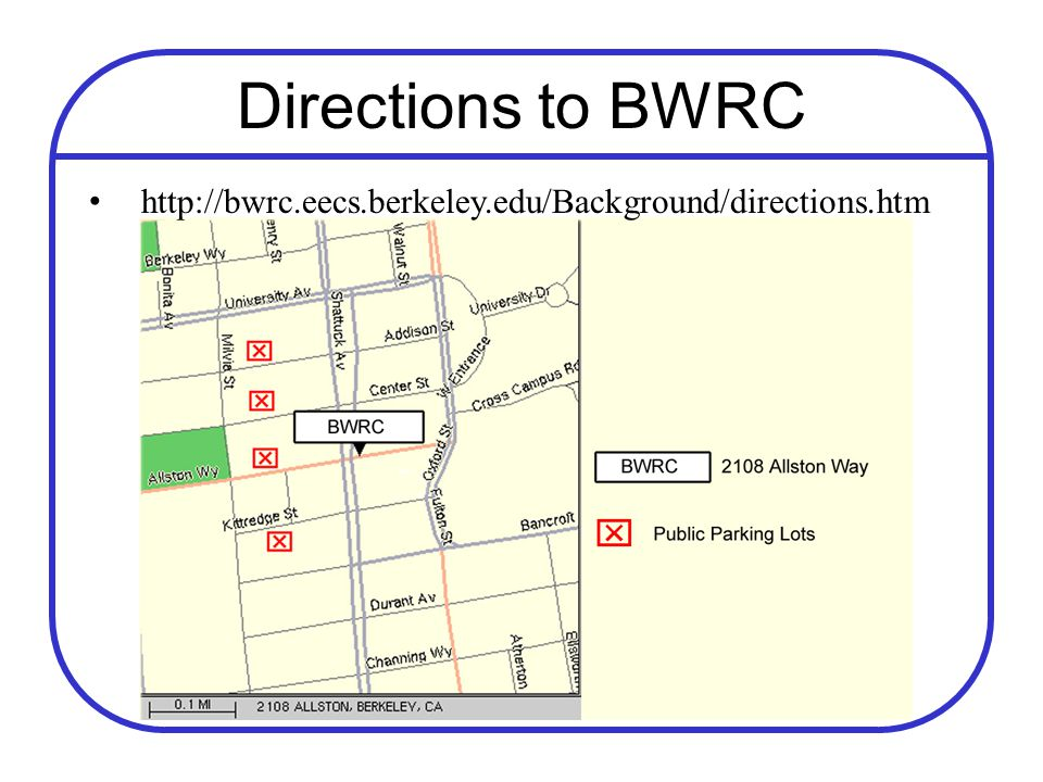Directions to BWRC http://bwrc.eecs.berkeley.edu/Background/directions.htm