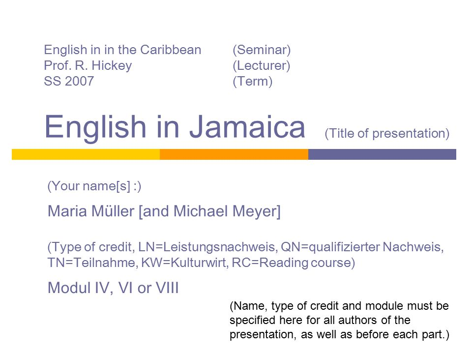 English in in the Caribbean(Seminar) Prof. R. Hickey(Lecturer) SS 2007(Term) English in Jamaica (Title of presentation) (Your name[s] :) Maria Müller