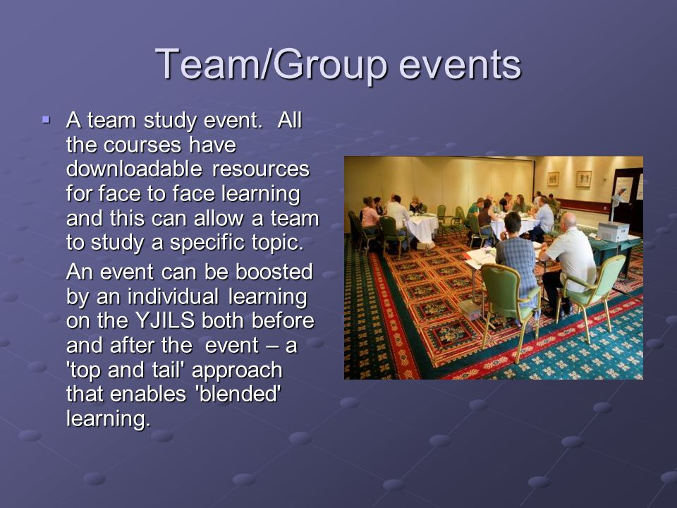 Team/Group events  A team study event.