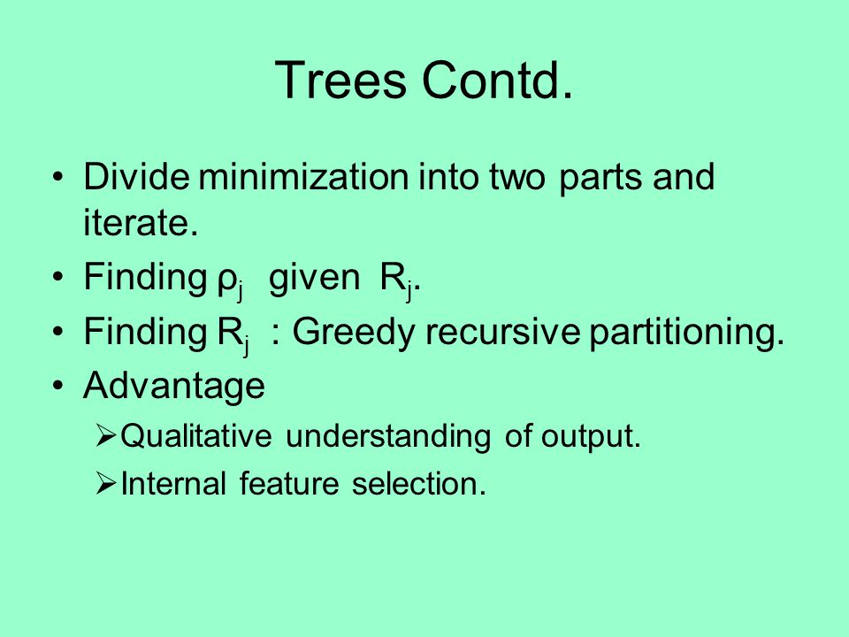 Trees Contd. Divide minimization into two parts and iterate.