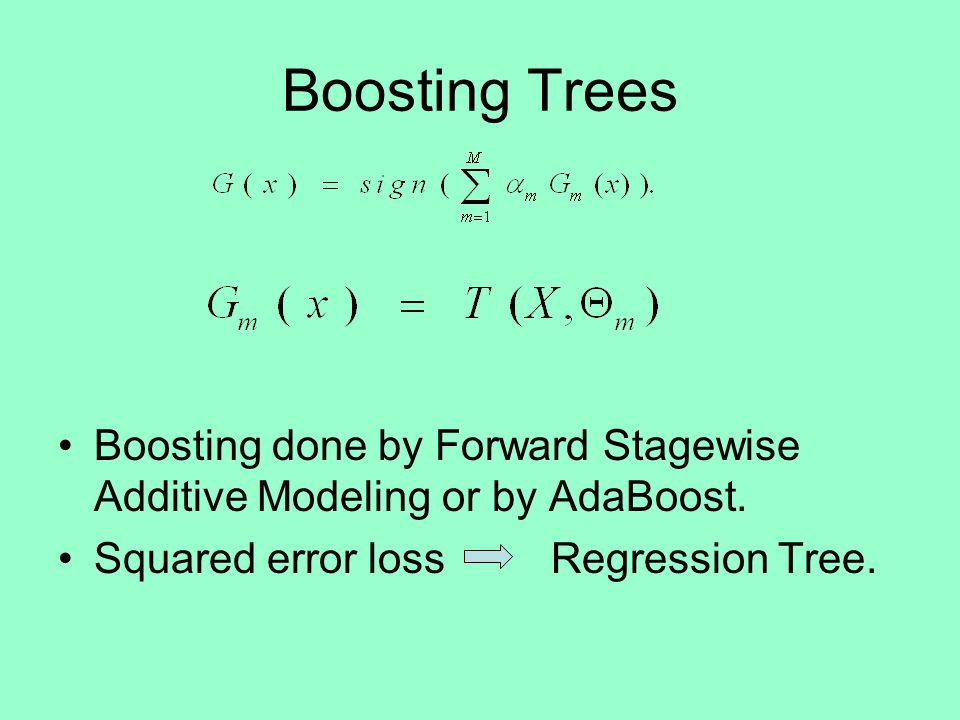 Boosting Trees Boosting done by Forward Stagewise Additive Modeling or by AdaBoost.