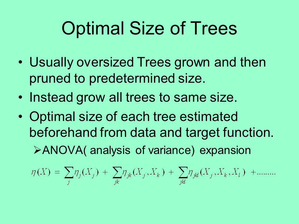 Optimal Size of Trees Usually oversized Trees grown and then pruned to predetermined size.