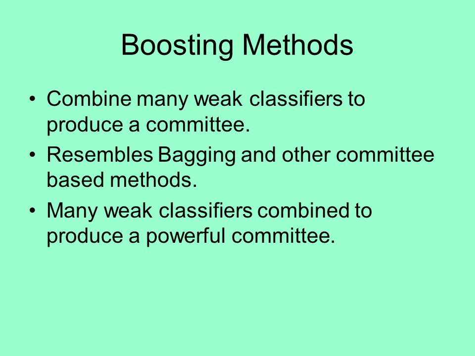 General Idea of Boosting Weak Classifiers ( error rate slightly better than random).