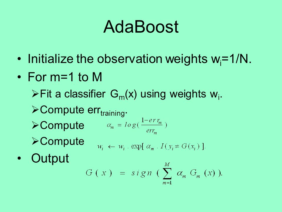AdaBoost Initialize the observation weights w i =1/N.
