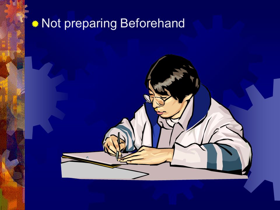  Not preparing Beforehand