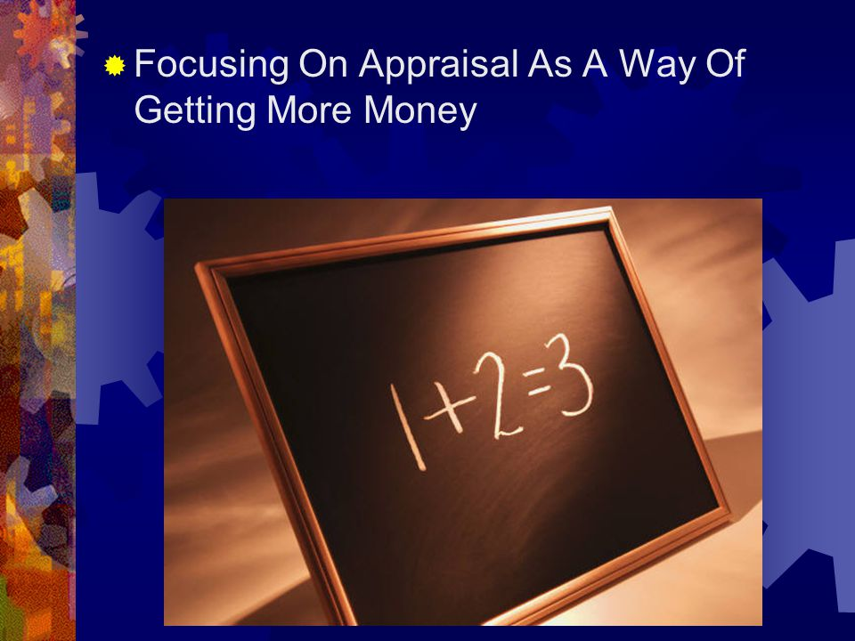  Focusing On Appraisal As A Way Of Getting More Money