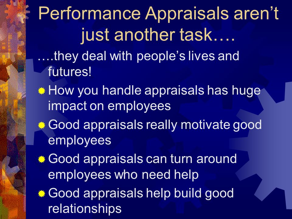 Performance Appraisals aren't just another task…. ….they deal with people's lives and futures.
