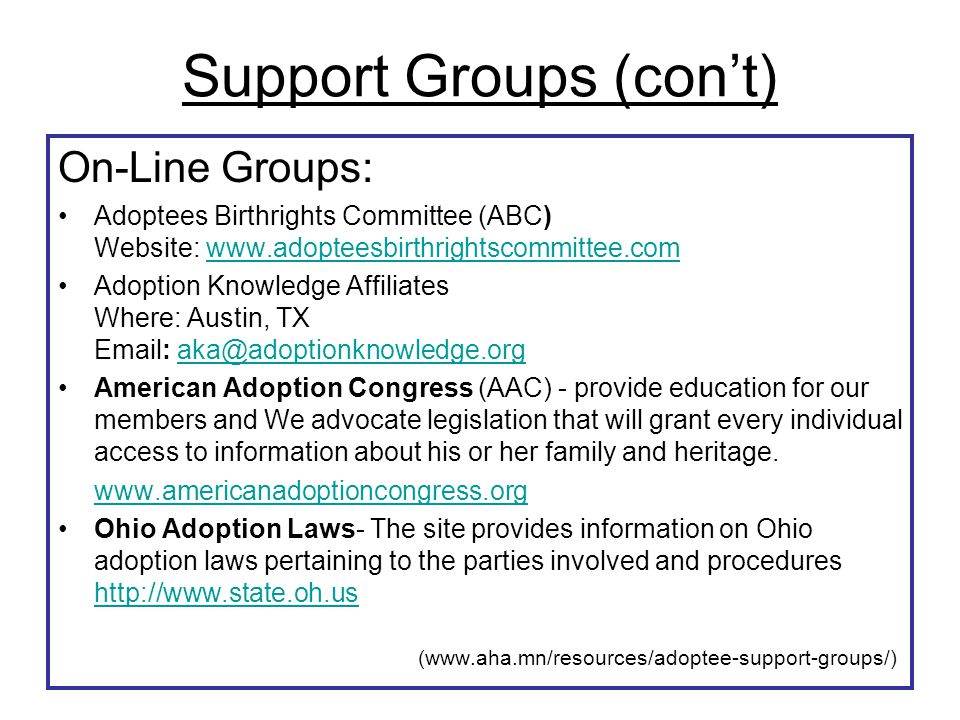 Support Groups (con't) On-Line Groups: Adoptees Birthrights Committee (ABC) Website: www.adopteesbirthrightscommittee.comwww.adopteesbirthrightscommit