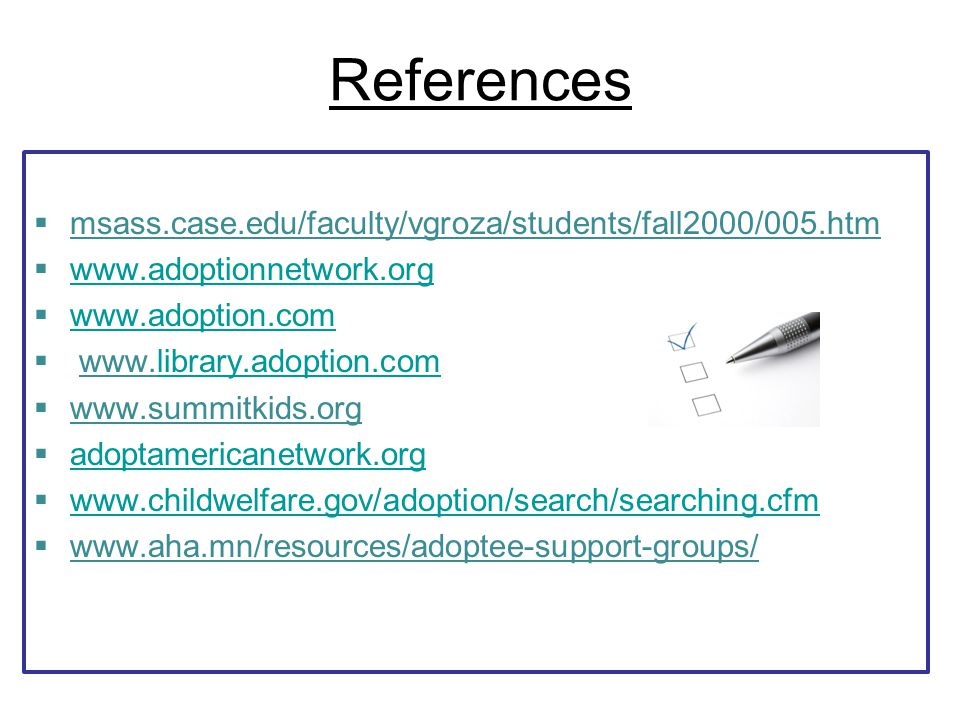 References  msass.case.edu/faculty/vgroza/students/fall2000/005.htm  www.adoptionnetwork.org www.adoptionnetwork.org  www.adoption.com www.adoption