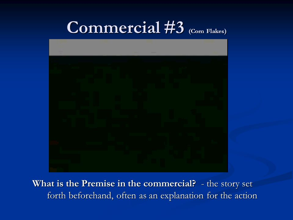 Commercial #3 (Corn Flakes) What is the Premise in the commercial.