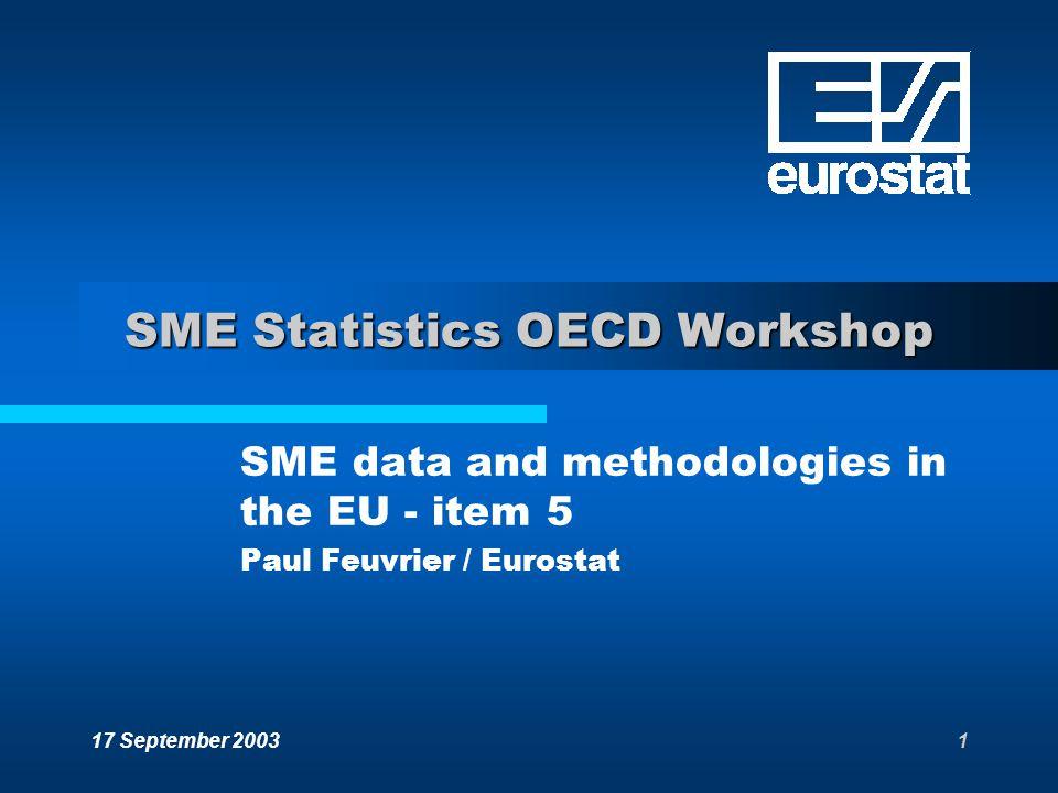 17 September 20031 SME Statistics OECD Workshop SME data and methodologies in the EU - item 5 Paul Feuvrier / Eurostat