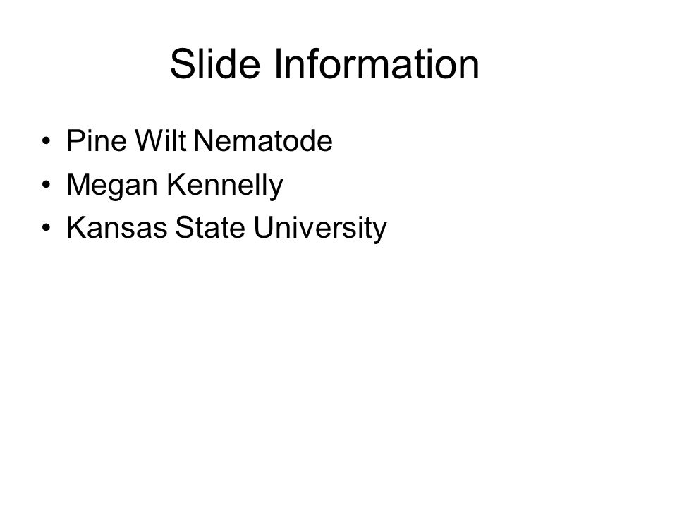 Slide Information Pine Wilt Nematode Megan Kennelly Kansas State University