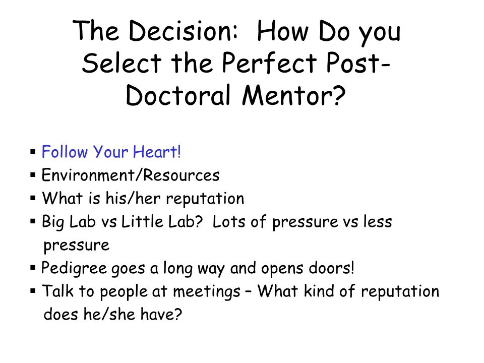The Decision: How Do you Select the Perfect Post- Doctoral Mentor.