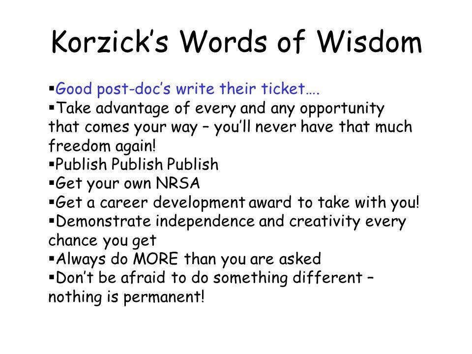 Korzick's Words of Wisdom  Good post-doc's write their ticket….