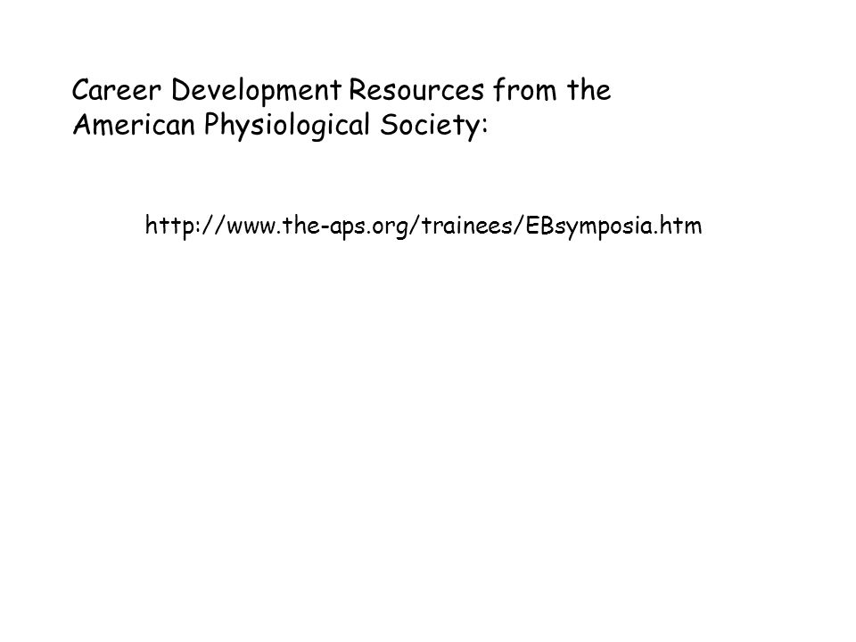 http://www.the-aps.org/trainees/EBsymposia.htm Career Development Resources from the American Physiological Society: