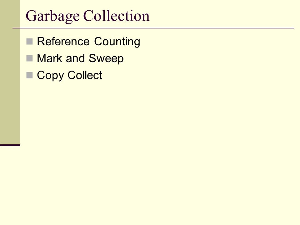 Garbage Collection Reference Counting Mark and Sweep Copy Collect