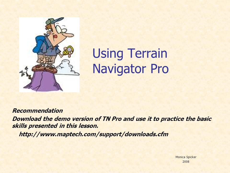 Using Terrain Navigator Pro Recommendation Download the demo version of TN Pro and use it to practice the basic skills presented in this lesson.