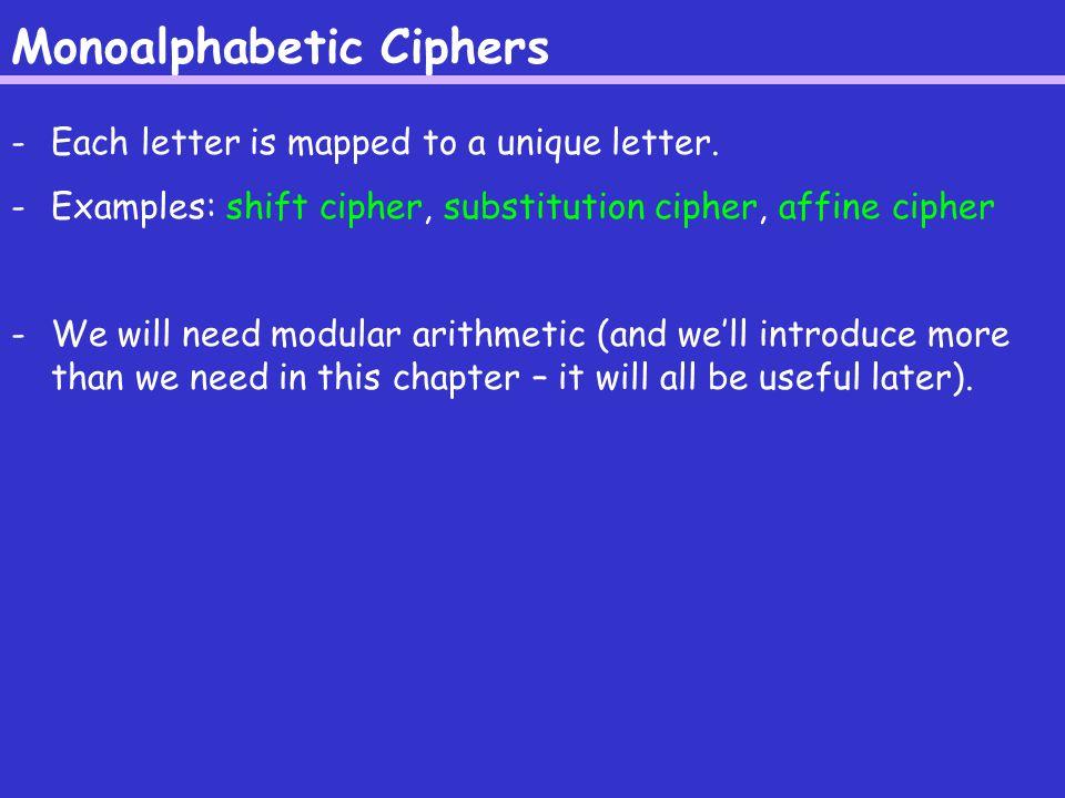 Monoalphabetic Ciphers -Each letter is mapped to a unique letter.
