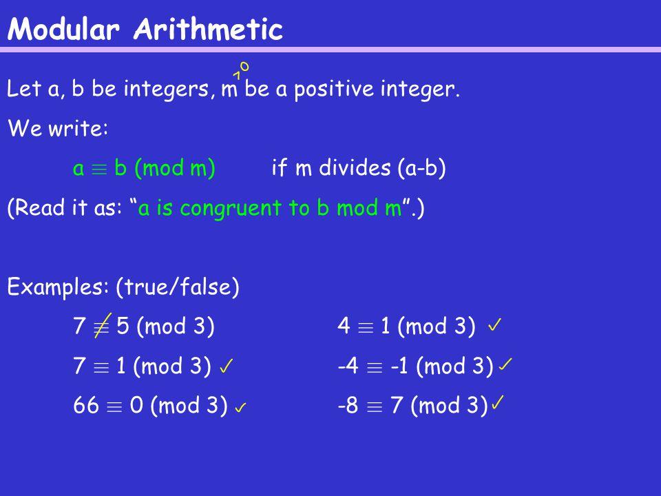 Modular Arithmetic Let a, b be integers, m be a positive integer.