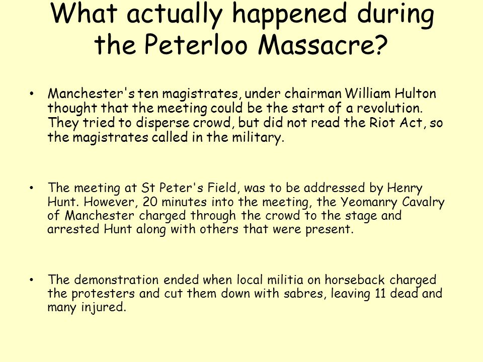 What actually happened during the Peterloo Massacre? Manchester's ten magistrates, under chairman William Hulton thought that the meeting could be the