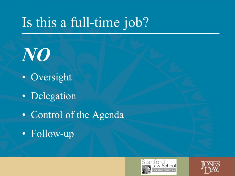 Is this a full-time job? NO Oversight Delegation Control of the Agenda Follow-up