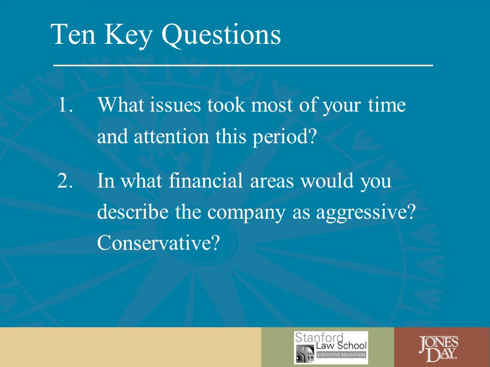 Ten Key Questions 1.What issues took most of your time and attention this period.