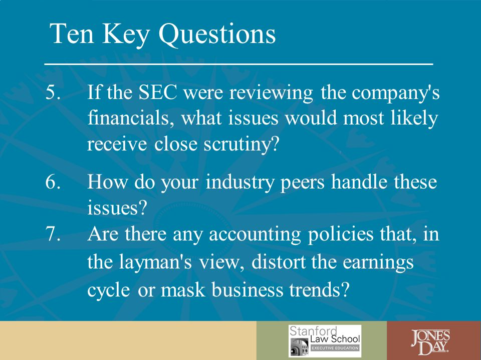 Ten Key Questions 5.If the SEC were reviewing the company s financials, what issues would most likely receive close scrutiny.