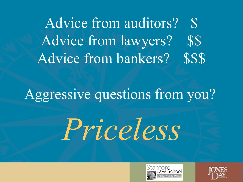 Advice from auditors?$ Advice from lawyers?$$ Advice from bankers?$$$ Aggressive questions from you.
