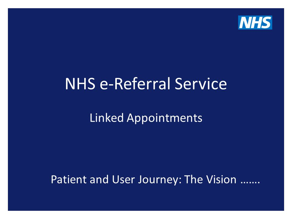 NHS e-Referral Service Linked Appointments Patient and User Journey: The Vision …….