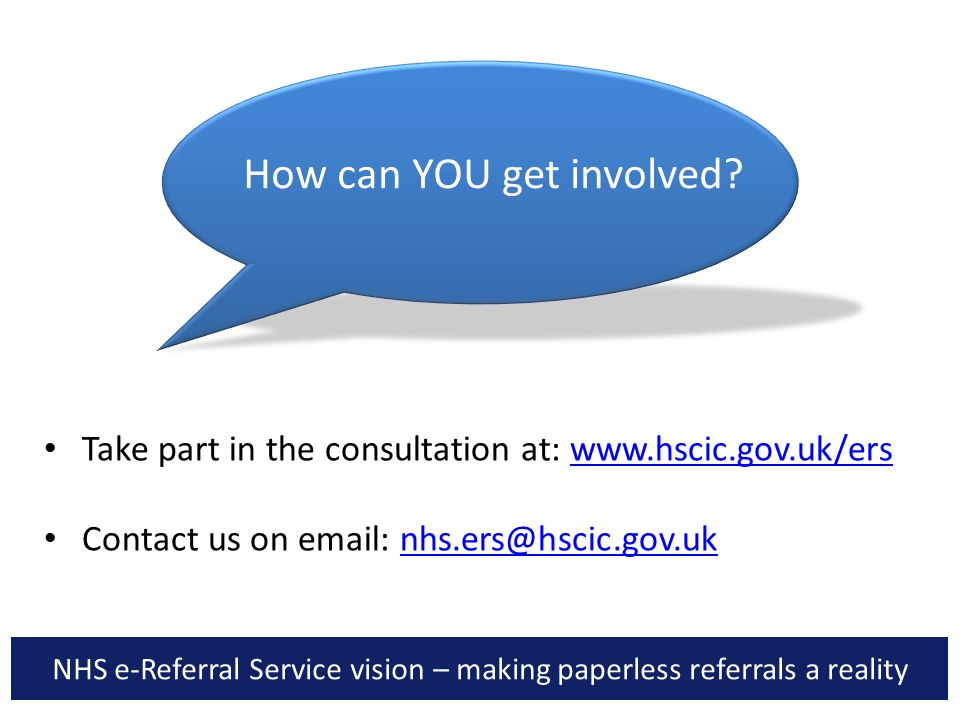 NHS e-Referral Service vision – making paperless referrals a reality Take part in the consultation at: www.hscic.gov.uk/erswww.hscic.gov.uk/ers Contac