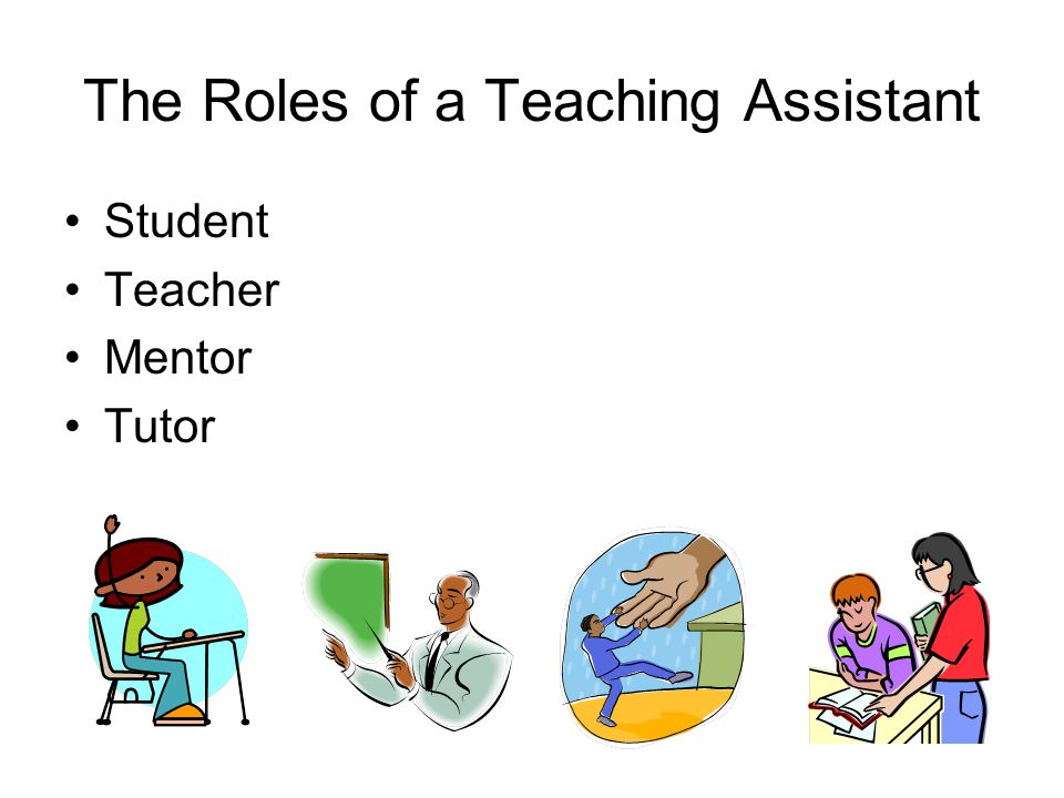 The Roles of a Teaching Assistant Student Teacher Mentor Tutor