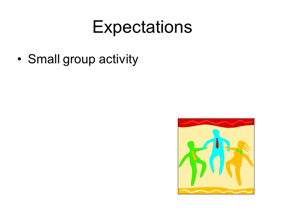 Expectations Small group activity