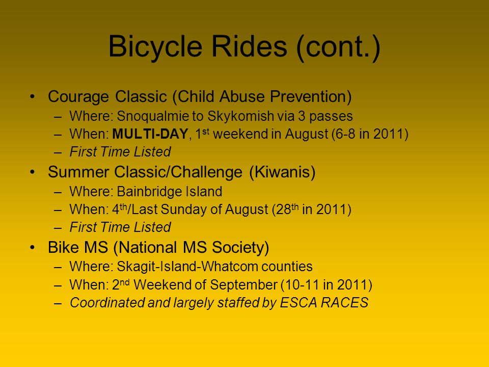 Bicycle Rides (cont.) Courage Classic (Child Abuse Prevention) –Where: Snoqualmie to Skykomish via 3 passes –When: MULTI-DAY, 1 st weekend in August (