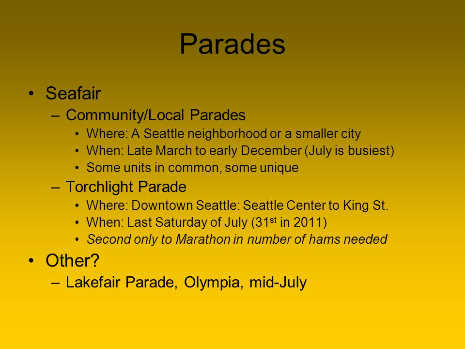 Parades Seafair –Community/Local Parades Where: A Seattle neighborhood or a smaller city When: Late March to early December (July is busiest) Some uni