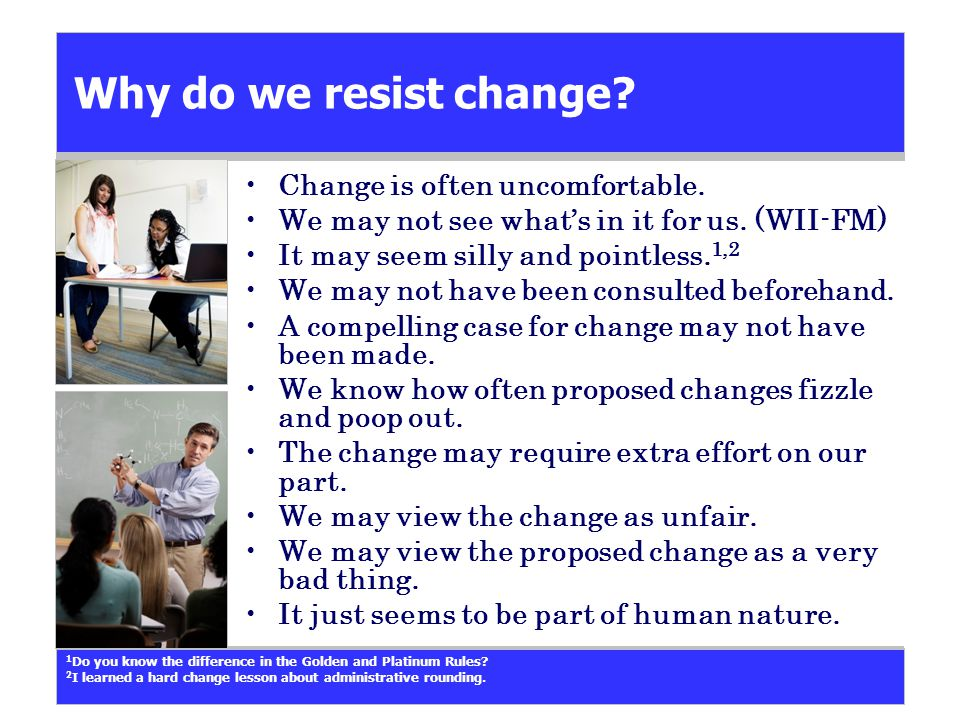 Why do we resist change. Change is often uncomfortable.