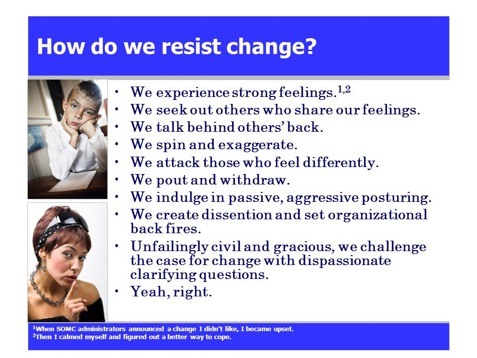 How do we resist change. We experience strong feelings.