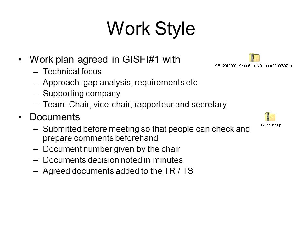 Work Style Work plan agreed in GISFI#1 with –Technical focus –Approach: gap analysis, requirements etc. –Supporting company –Team: Chair, vice-chair,