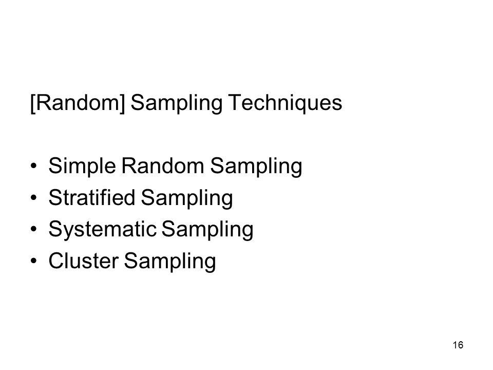 16 [Random] Sampling Techniques Simple Random Sampling Stratified Sampling Systematic Sampling Cluster Sampling