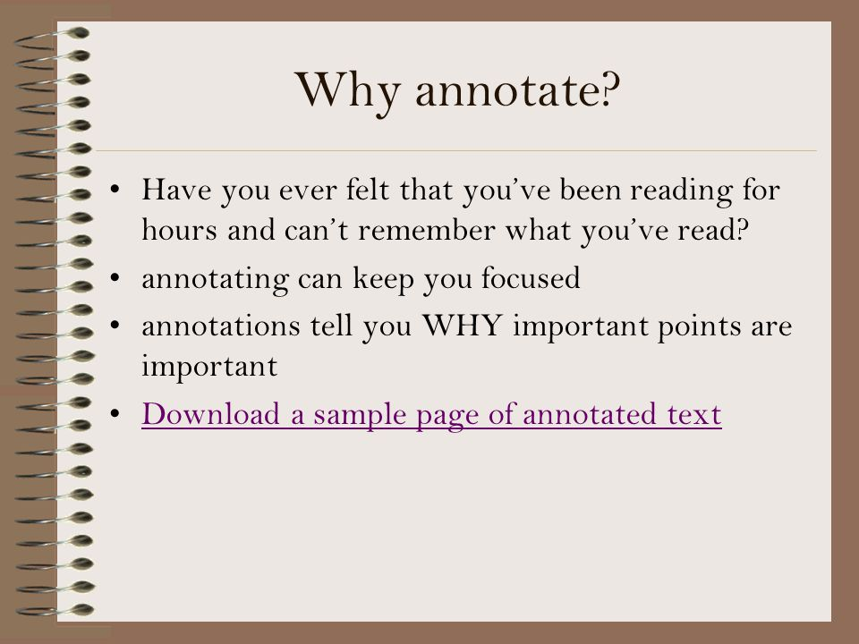 Why annotate? Have you ever felt that you've been reading for hours and can't remember what you've read? annotating can keep you focused annotations t