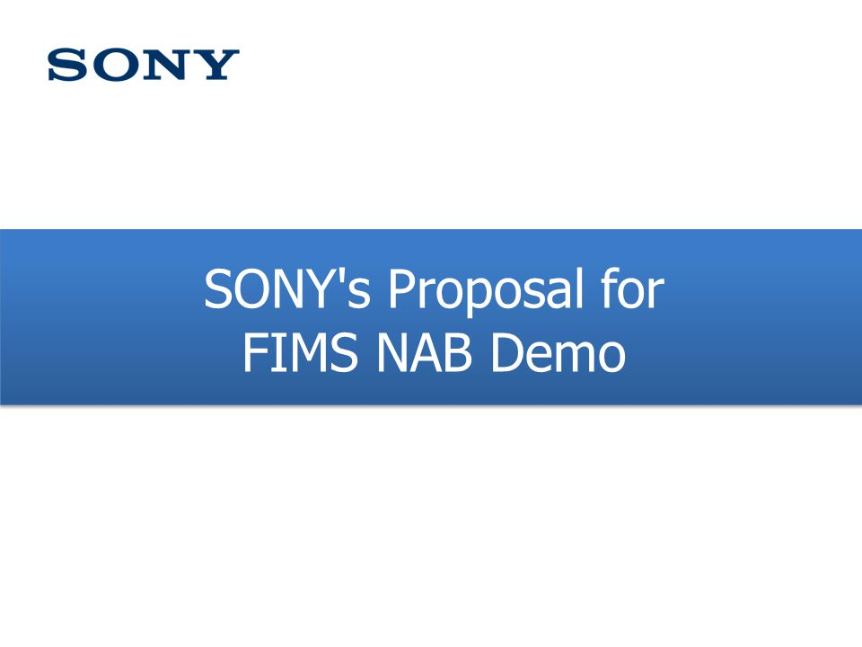 SONY s Proposal for FIMS NAB Demo