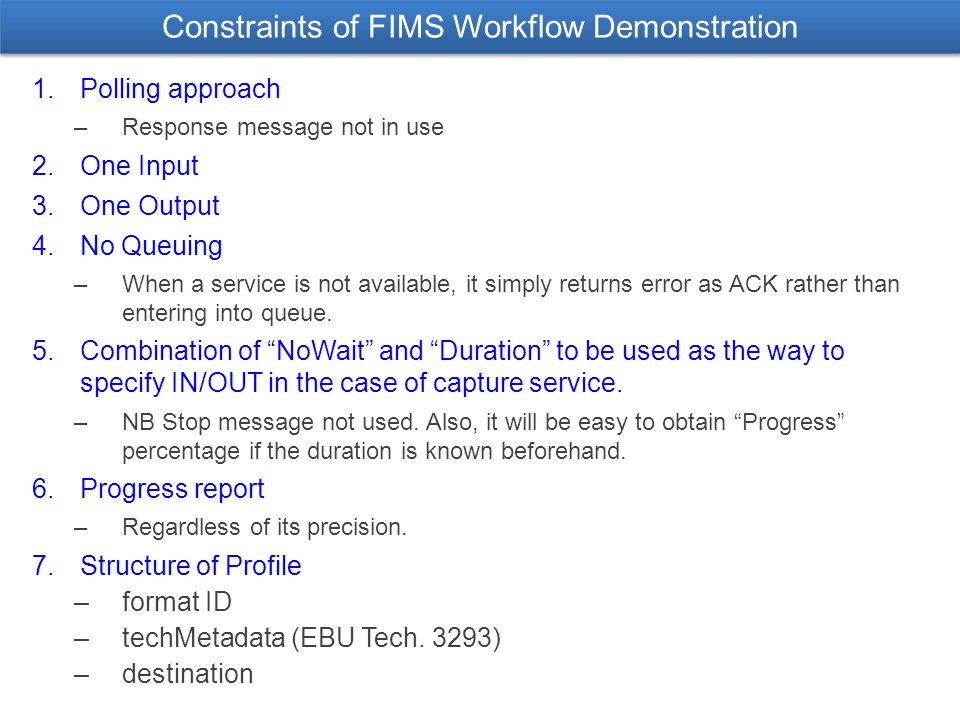 Constraints of FIMS Workflow Demonstration 1. Polling approach –Response message not in use 2.