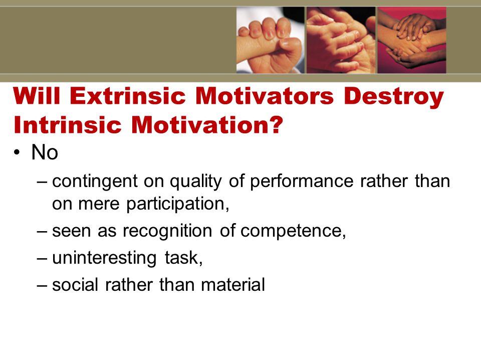 Will Extrinsic Motivators Destroy Intrinsic Motivation.