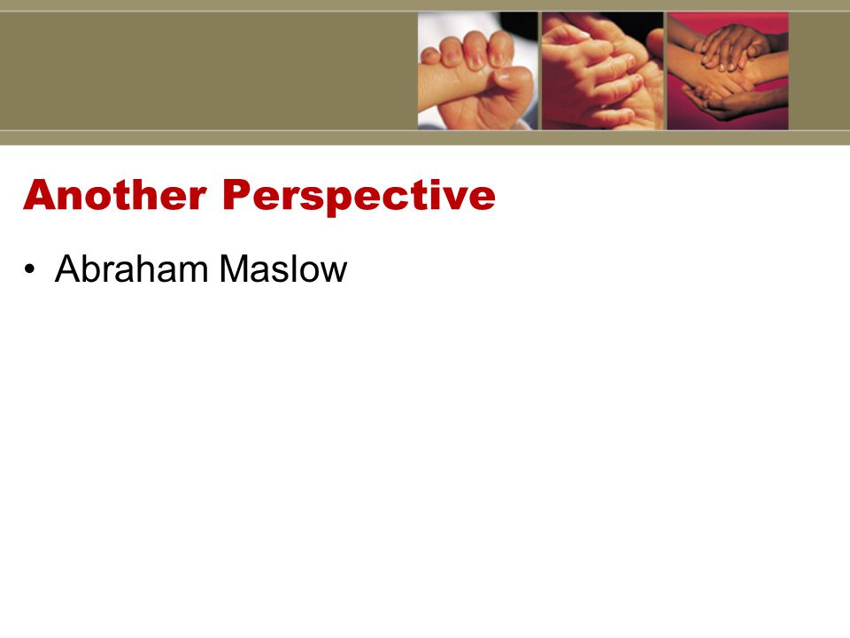 Another Perspective Abraham Maslow