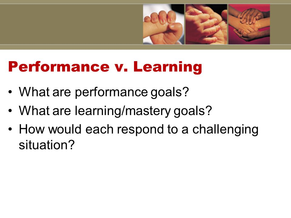 Performance v. Learning What are performance goals.