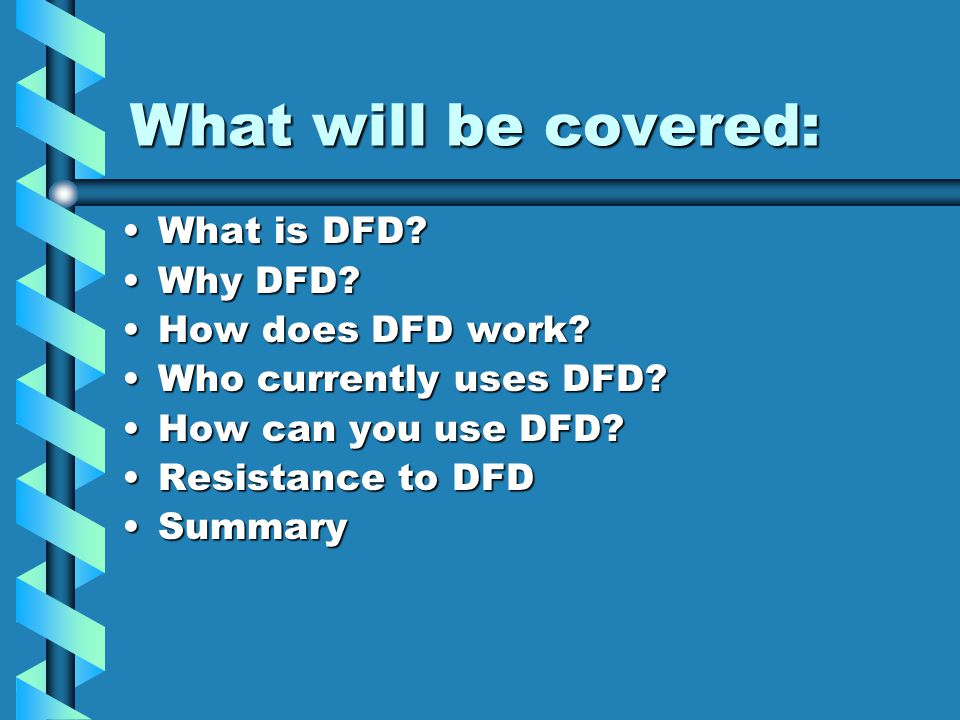 What will be covered: What is DFD What is DFD. Why DFD Why DFD.