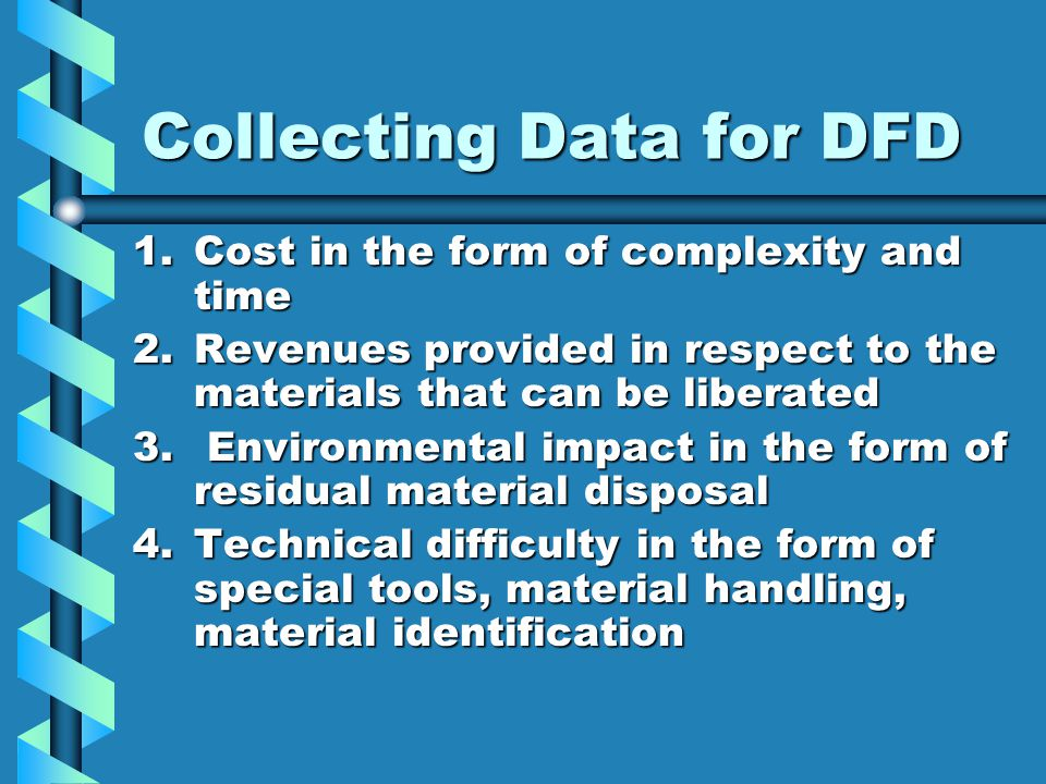Collecting Data for DFD 1.Cost in the form of complexity and time 2.Revenues provided in respect to the materials that can be liberated 3.