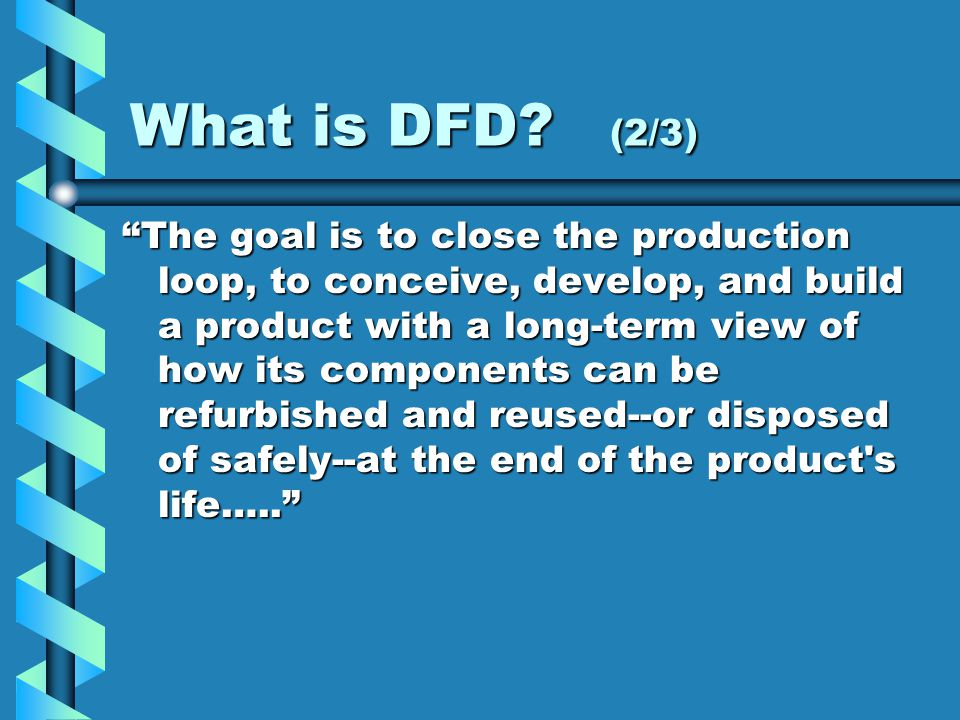 """What is DFD? (2/3) """"The goal is to close the production loop, to conceive, develop, and build a product with a long-term view of how its components ca"""